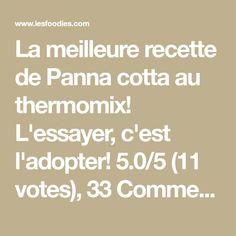 La meilleure recette de Panna cotta au thermomix! L'essayer, c'est l'adopter! 5.0/5 (11 votes), 33 Commentaires. Ingrédients: 400g de crème liquide 40g de sirop d'agave (ou 80g de sucre) 400g de lait 1 gousse de vanille 3g d'agar agar