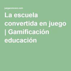 La escuela convertida en juego   Gamificación educación