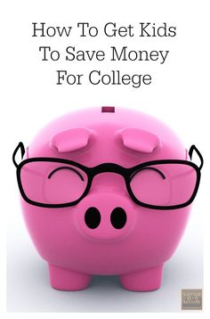 How To Get Kids To Save Money For College