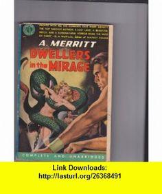 Dwellers in the Mirage Avon 413 A. Merritt ,   ,  , ASIN: B0062Q2ZGS , tutorials , pdf , ebook , torrent , downloads , rapidshare , filesonic , hotfile , megaupload , fileserve