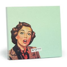 Anne Taintor Sticky Notes- WTF