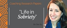 Research Paper: Life in Sobriety  Research Paper By Clare Ng (Transformational Coach, UNITED STATES)