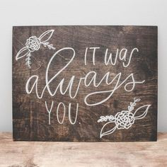"""""""It was always you."""" Our wood signs are a lovely piece of art you can use as photo props, decor during your wedding or event, and as decoration for your home. Each piece is made to order and handmade (Halloween Cocktails Sign) Wedding Quotes, Wedding Signs, Diy Wedding, Wedding Ideas, Gatsby Wedding, Wedding Trends, Dream Wedding, Diy Signs, Wood Signs"""