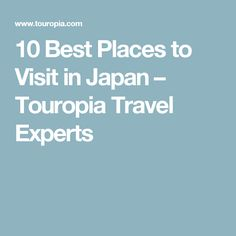 10 Best Places to Visit in Japan – Touropia Travel Experts