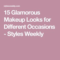 15 Glamorous Makeup Looks for Different Occasions - Styles Weekly