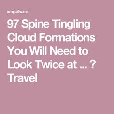 97 Spine Tingling Cloud Formations You Will Need to Look Twice at ... → Travel