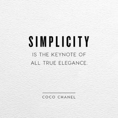 Simplicity is the keynote of all true elegance... style & fashion quote