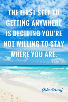 The first step to getting anywhere is deciding you're not wiling to stay where you are #takeaction #createyourownlife