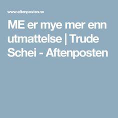 ME er mye mer enn utmattelse | Trude Schei - Aftenposten