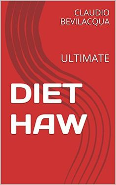 DIET HAW: ULTIMATE by CLAUDIO BEVILACQUA, http://www.amazon.com/dp/B00V45ZOY2/ref=cm_sw_r_pi_dp_lXIevb00NEG2T