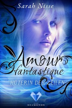Amour Fantastique. Hüterin der Zeilen von Sarah Nisse  Für alle Leser, die sich jemals eine magische Schreibfeder gewünscht haben, die für sie ein MEISTERWERK schreibt!  **Liebe, wie sie im Buche steht**  www.bittersweet.de/produkt/amour-fantastique-hueterin-der-zeilen/4143