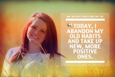 Today, I abandon my old habits and take up new, more positive ones.