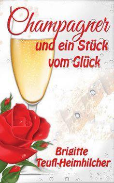'Champagner und ein Stück vom Glück' von Brigitte Teufl-Heimhilcher