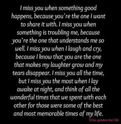 I miss you in every way. You are my husband as well as my Best Friend!