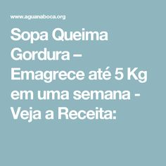 Sopa Queima Gordura – Emagrece até 5 Kg em uma semana - Veja a Receita:
