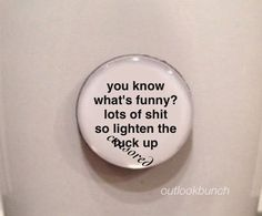 Quote Magnet - You Know What's Funny...