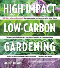 High-Impact, Low-Carbon Gardening; 1001 Ways to Garden Sustainably