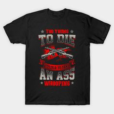 Too Young To Die Too Old To Take An Ass Whooping T-Shirt  #teepublic #gift #shirt #christmas #image #bestseller
