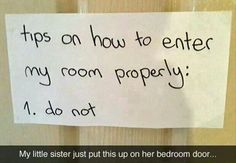 Tips on how to enter my room properly: 1. Do not.