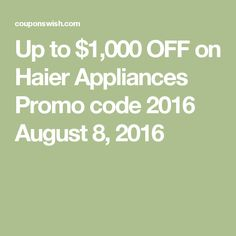 Up to $1,000 OFF on Haier Appliances Promo code 2016 August 8, 2016