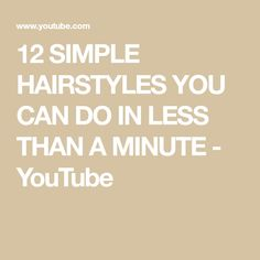 12 SIMPLE HAIRSTYLES YOU CAN DO IN LESS THAN A MINUTE - YouTube