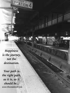 Happiness is the journey, not the destination.  Your path is the right path as it is, as it should be...                     - Sean Michtavy                       UlovemeloveU    Self Love Yoga Buddhism Photography Buddhist Kindness Poetry Poem Art Enlightenment Surrender Soul Awareness Journey Search Life Truth