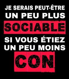 Je serais peut-être un peu plus sociable si vous étiez un peu moins bêtes ^^ #blague #mdr #lol #rire #humour #blagues #blaguer #drole #drôle #rigoler #rigolo