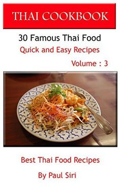 Thai cooking easy thai recipes for beginners simple asian recipes thai cookbook 30 famous thai food quick and easy recipes volume 3 best thai forumfinder Choice Image