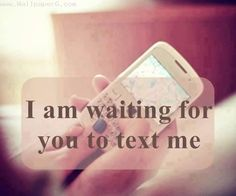 Waiting for ur text