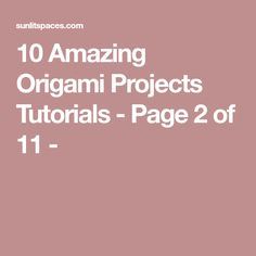 10 Amazing Origami Projects Tutorials - Page 2 of 11 -