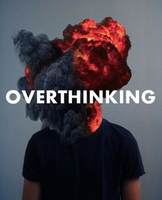 Overthinking: issues-ideas burning in my mind