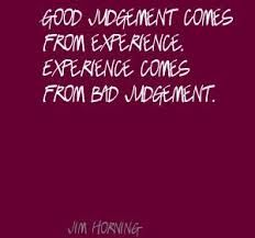 Good judgement comes from experience and a lot of that comes from bad judgement - Will Rogers Quote