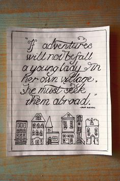 If adventures will not befall a young lady in her own village, she must seek them abroad.