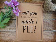 Will You Hold My Dress While I Pee. eFowCreations etsy shop. Bridesmaid card. Will you be my bridesmaid.
