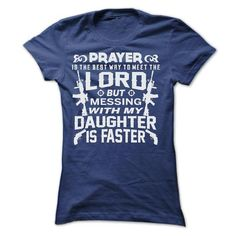MESSING WITH MY DAUGHTER IS FASTER TO MEET LORD TEE SHIRTS T-SHIRTS, HOODIES, SWEATSHIRT (22.9$ ==► Shopping Now)