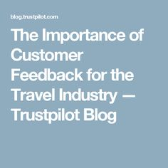 The Importance of Customer Feedback for the Travel Industry — Trustpilot Blog