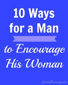 Wives need encouragement as much as their husbands--but sometimes men aren't sure what ways to encourage their wives. Here are ten! #marriage #husbands #wives