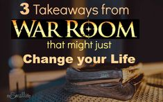 3 Takeaways from the Movie War Room that Might just Change your Life
