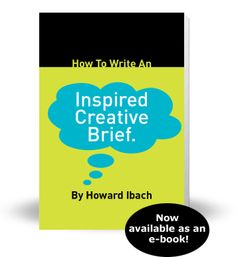 """""""How to Write an Inspired Creative Brief"""", Howard Ibach."""