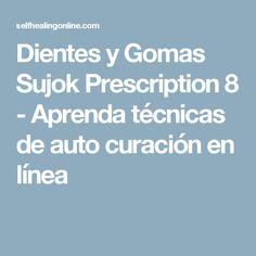 Dientes y Gomas Sujok Prescription 8 - Aprenda técnicas de auto curación en línea