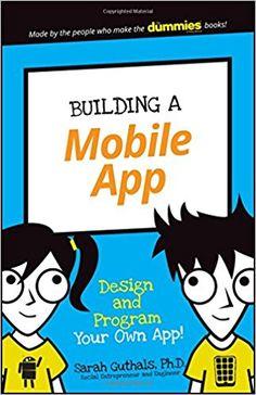 Building a Mobile App: Design and Program Your Own App! (Dummies Junior): Guthals: 9781119376422: Amazon.com: Books