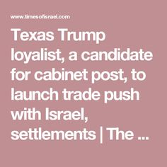 Texas Trump loyalist, a candidate for cabinet post, to launch trade push with Israel, settlements   The Times of Israel