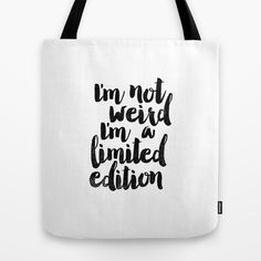I'm Not Weird I'm a Limited Edition https://society6.com/product/inspirational-motivational-quote-poster-be-yourself-no-matter-what-they-say_bag#26=197