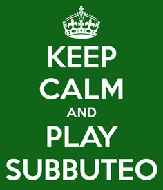 KEEP CALM AND PLAY SUBBUTEO