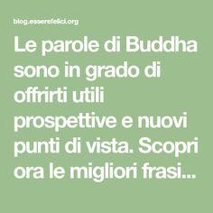 Le parole di Buddha sono in grado di offrirti utili prospettive e nuovi punti di vista. Scopri ora le migliori frasi di Buddha per migliorare la tua vita.