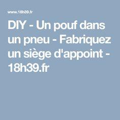 DIY - Un pouf dans un pneu - Fabriquez un siège d'appoint - 18h39.fr
