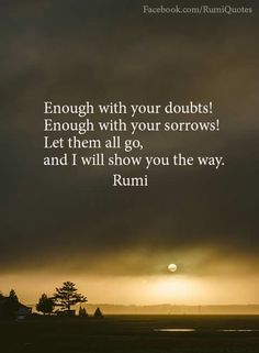 Release your doubts and sorrows and I will show you the way