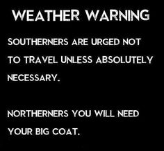 Weather warning: Southerners are urged not to travel unless absolutely necessary. Northerners, you sill need your big coat.
