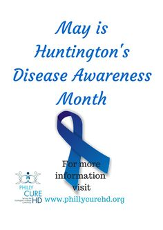 May is Huntington's Disease Awareness Month.  For more information about Huntington's visit http://phillycurehd.org/about/