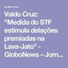 "Valdo Cruz: ""Medida do STF estimula delações premiadas na Lava-Jato"" - GloboNews – Jornal GloboNews - Catálogo de Vídeos"